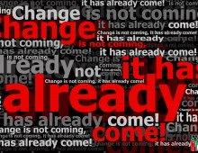 Change is not coming – it has already come!