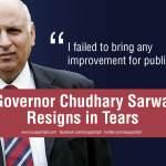 Governor Chudhary Sarwar Resigns in Tears