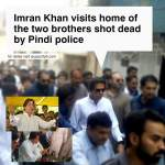 Imran Khan visits home of the two brothers shot dead by Pindi police for failing to stop when hailed