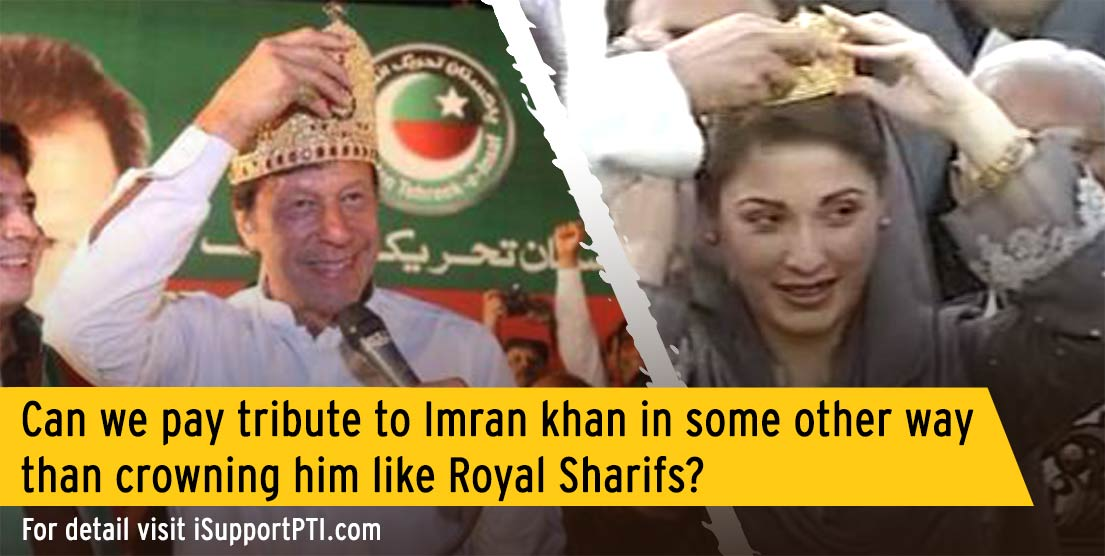 Can we pay tribute to Imran khan in some other way than crowning him like Royal Sharifs